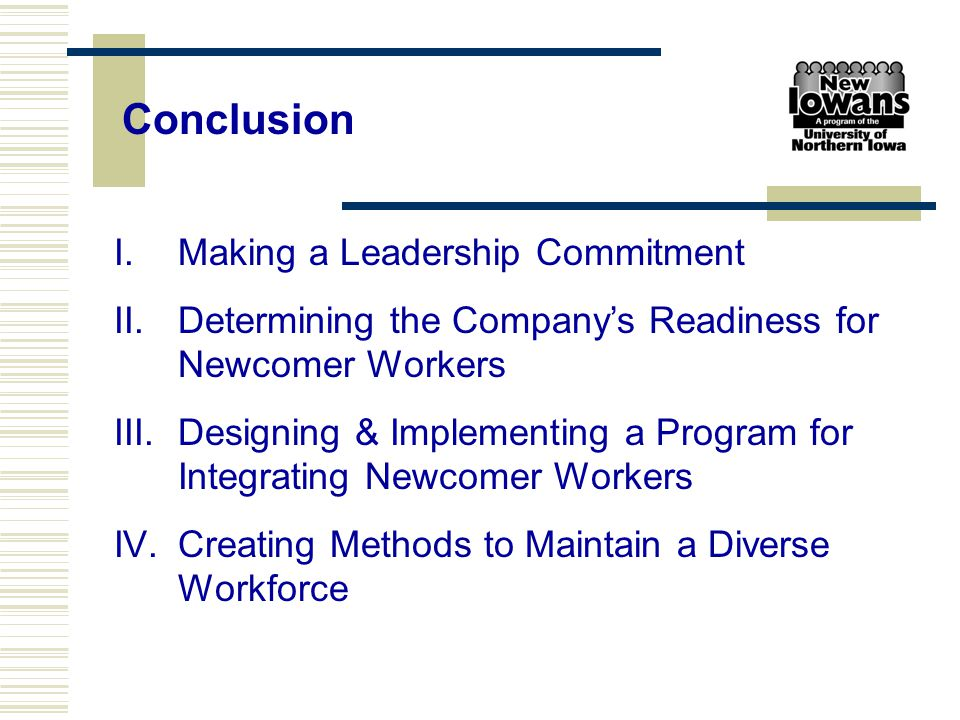 Conclusion I.Making a Leadership Commitment II.Determining the Company's Readiness for Newcomer Workers III.Designing & Implementing a Program for Int