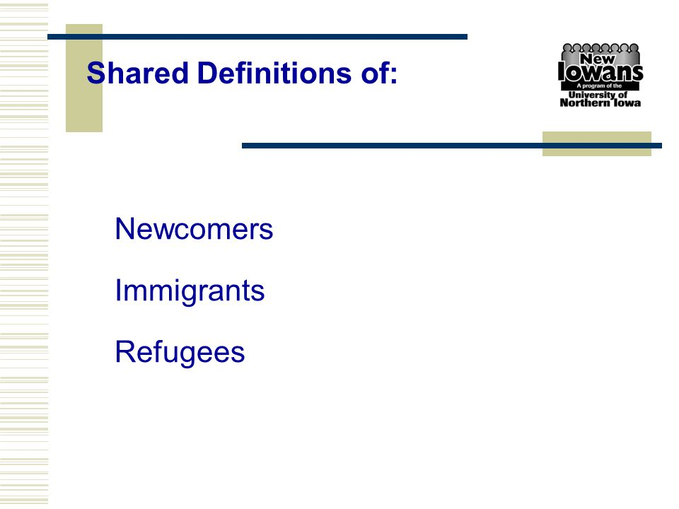 Newcomers Immigrants Refugees Shared Definitions of: