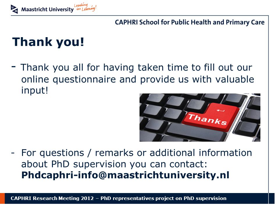 CAPHRI Research Meeting 2012 – PhD representatives project on PhD supervision Thank you.