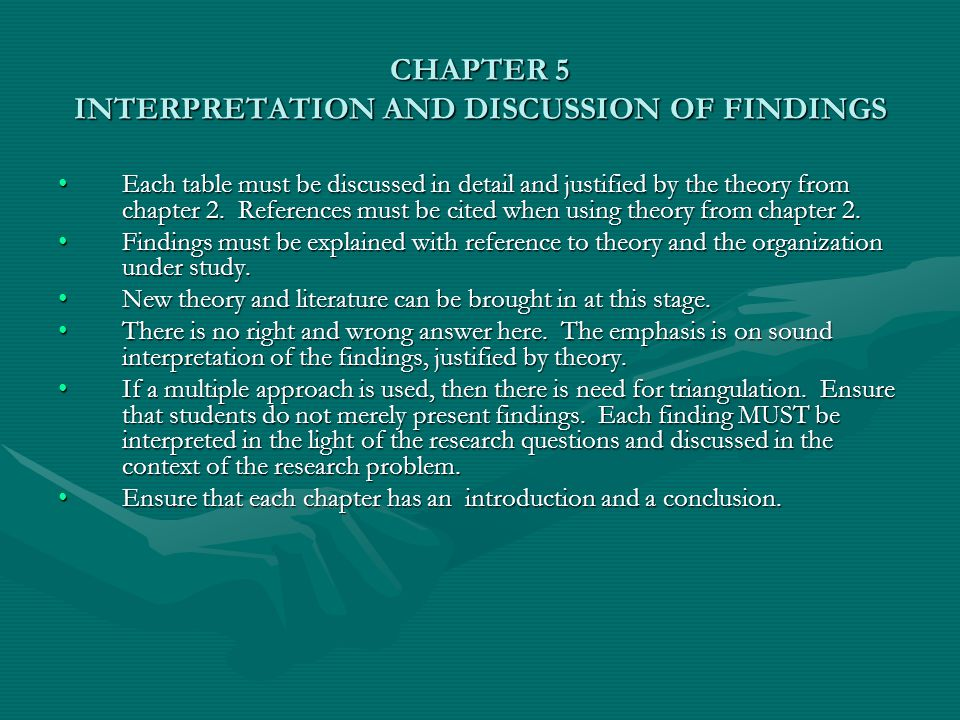 CHAPTER 5 INTERPRETATION AND DISCUSSION OF FINDINGS Each table must be discussed in detail and justified by the theory from chapter 2.