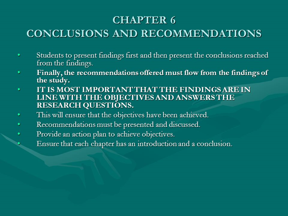 CHAPTER 6 CONCLUSIONS AND RECOMMENDATIONS Students to present findings first and then present the conclusions reached from the findings.Students to present findings first and then present the conclusions reached from the findings.