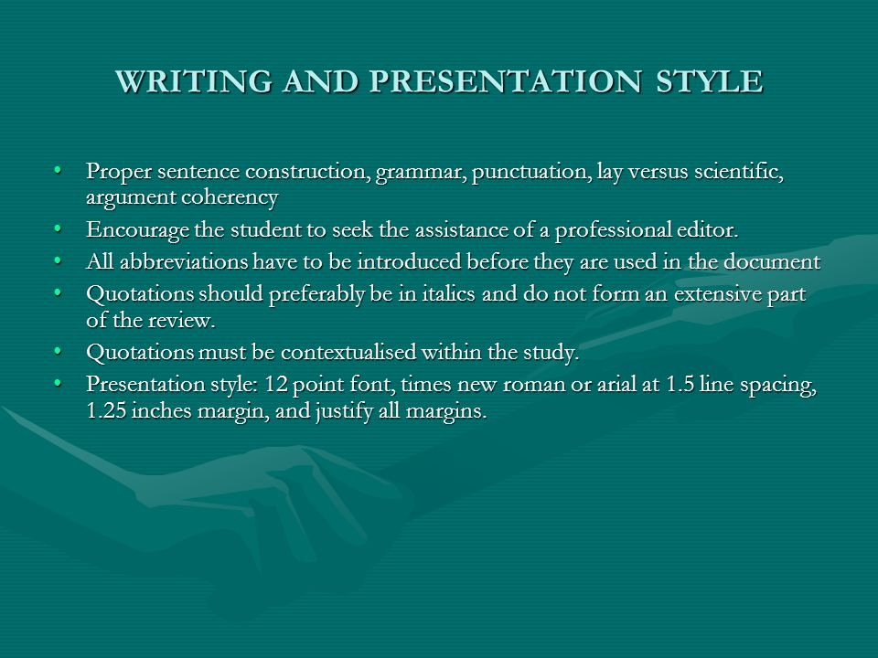 WRITING AND PRESENTATION STYLE Proper sentence construction, grammar, punctuation, lay versus scientific, argument coherencyProper sentence construction, grammar, punctuation, lay versus scientific, argument coherency Encourage the student to seek the assistance of a professional editor.Encourage the student to seek the assistance of a professional editor.