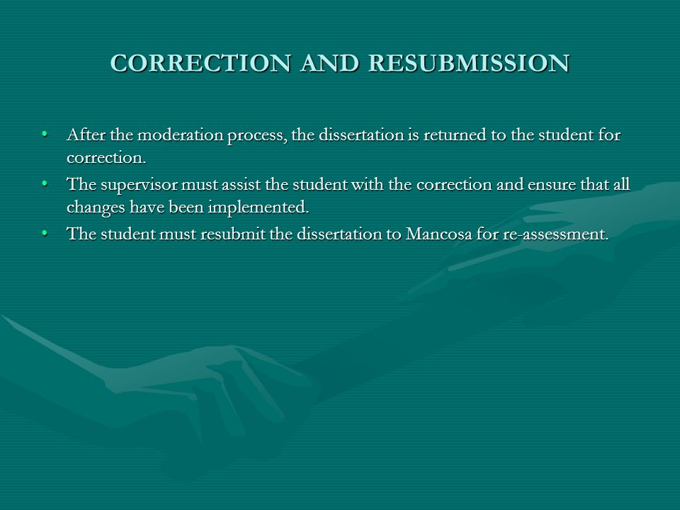 CORRECTION AND RESUBMISSION After the moderation process, the dissertation is returned to the student for correction.After the moderation process, the dissertation is returned to the student for correction.