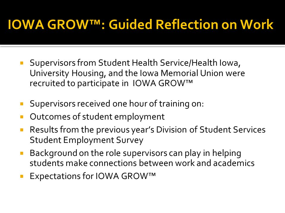 IOWA GROW™: Guided Reflection on Work  Supervisors from Student Health Service/Health Iowa, University Housing, and the Iowa Memorial Union were recr