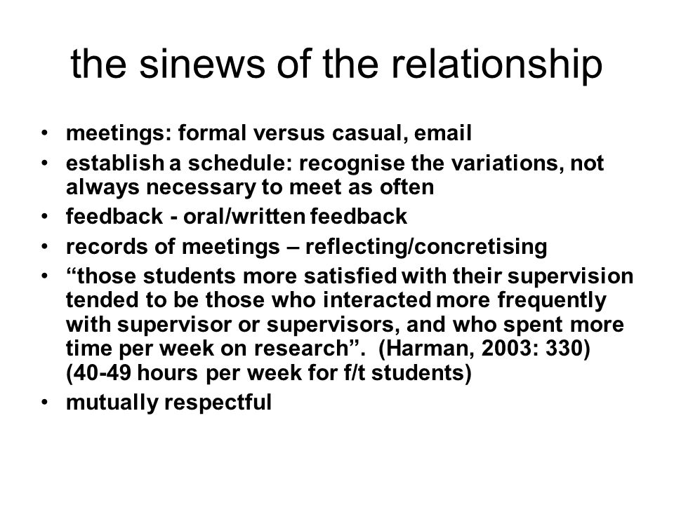 the sinews of the relationship meetings: formal versus casual, email establish a schedule: recognise the variations, not always necessary to meet as o