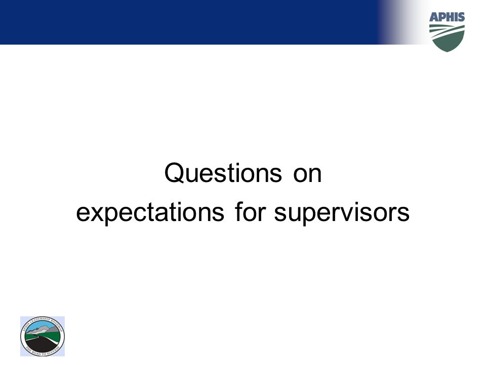 Questions on expectations for supervisors