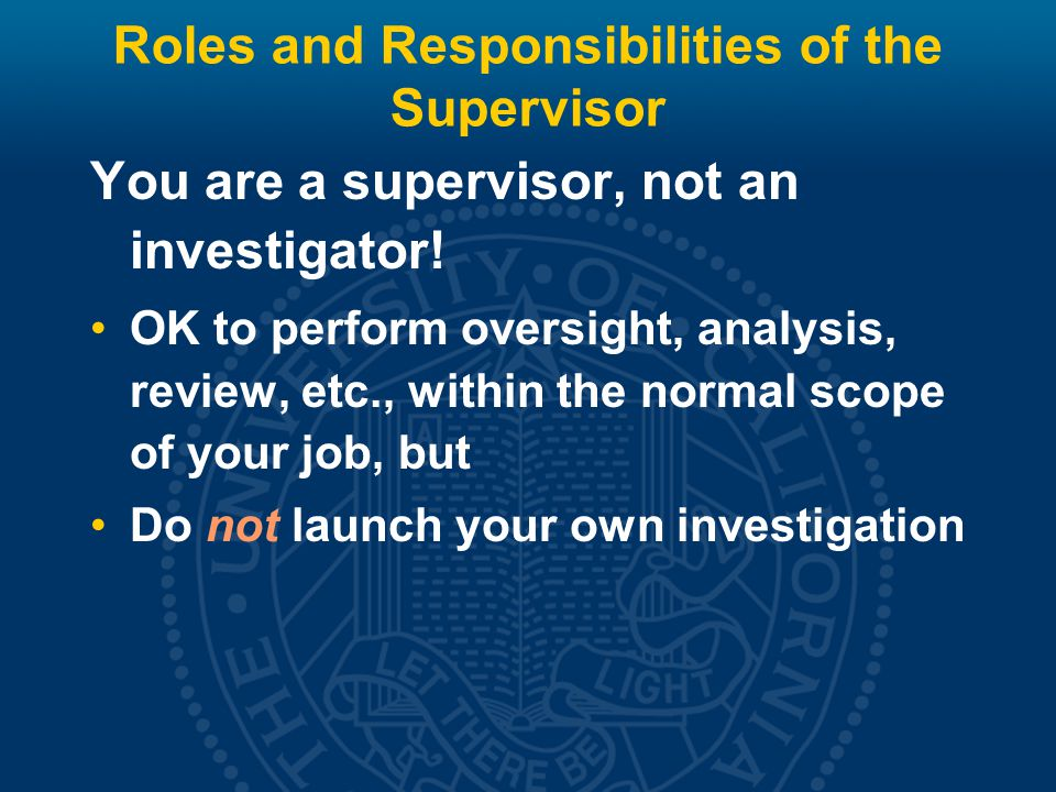 Roles and Responsibilities of the Supervisor You are a supervisor, not an investigator.