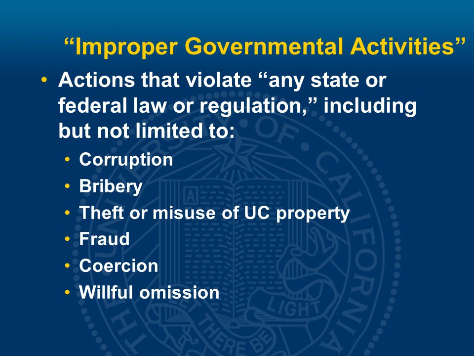 Improper Governmental Activities Economic waste; Gross misconduct, gross incompetence, or gross inefficiency Not limited to misuse of money.