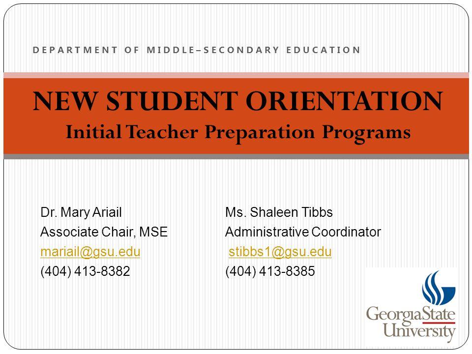NEW STUDENT ORIENTATION Initial Teacher Preparation Programs D E P A R T M E N T O F M I D D L E – S E C O N D A R Y E D U C A T I O N Dr.