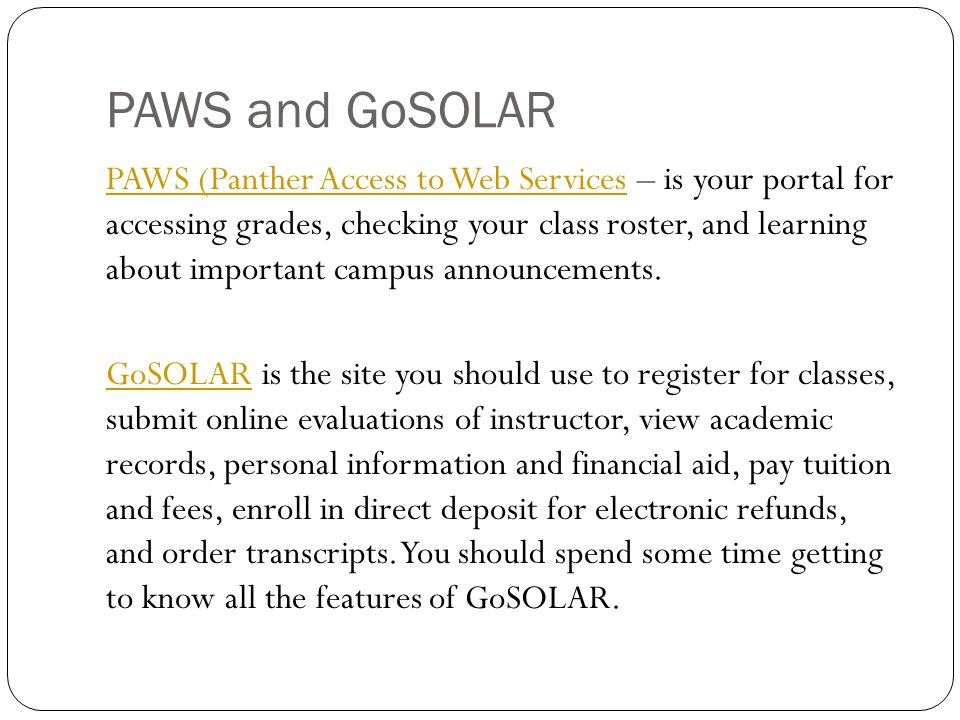PAWS and GoSOLAR PAWS (Panther Access to Web ServicesPAWS (Panther Access to Web Services – is your portal for accessing grades, checking your class roster, and learning about important campus announcements.
