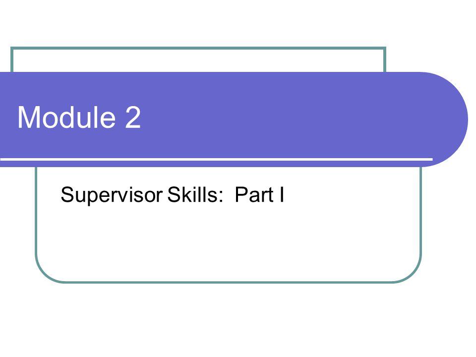 Module 2 Supervisor Skills: Part I