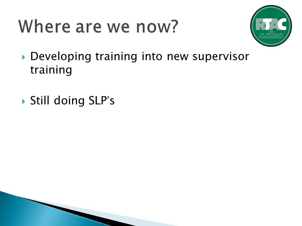  Developing training into new supervisor training  Still doing SLP's