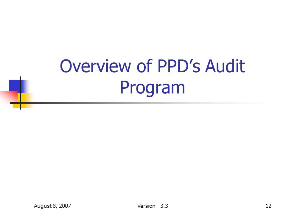 August 8, 2007Version 3.312 Overview of PPD's Audit Program