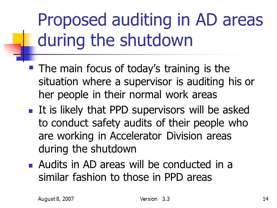 August 8, 2007Version 3.314 Proposed auditing in AD areas during the shutdown  The main focus of today's training is the situation where a supervisor