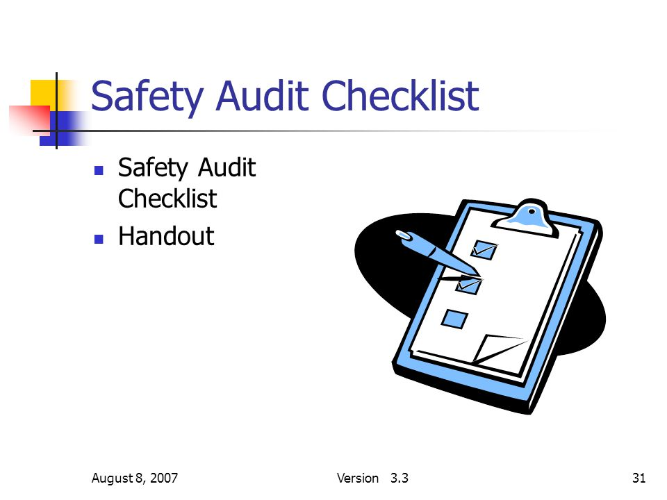 August 8, 2007Version 3.331 Safety Audit Checklist Handout