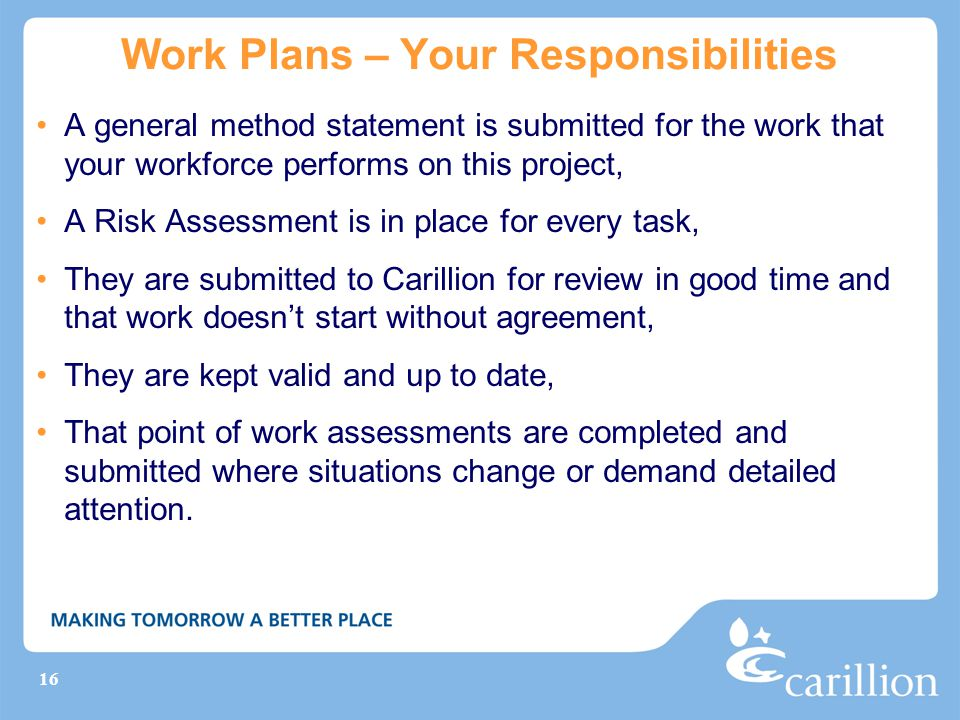 16 Work Plans – Your Responsibilities A general method statement is submitted for the work that your workforce performs on this project, A Risk Assess