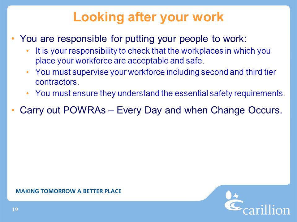 19 Looking after your work You are responsible for putting your people to work: It is your responsibility to check that the workplaces in which you pl