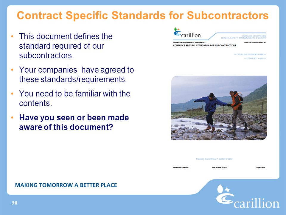 30 Contract Specific Standards for Subcontractors This document defines the standard required of our subcontractors. Your companies have agreed to the