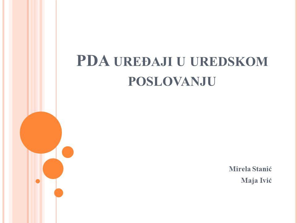 PDA UREĐAJI U UREDSKOM POSLOVANJU Mirela Stanić Maja Ivić