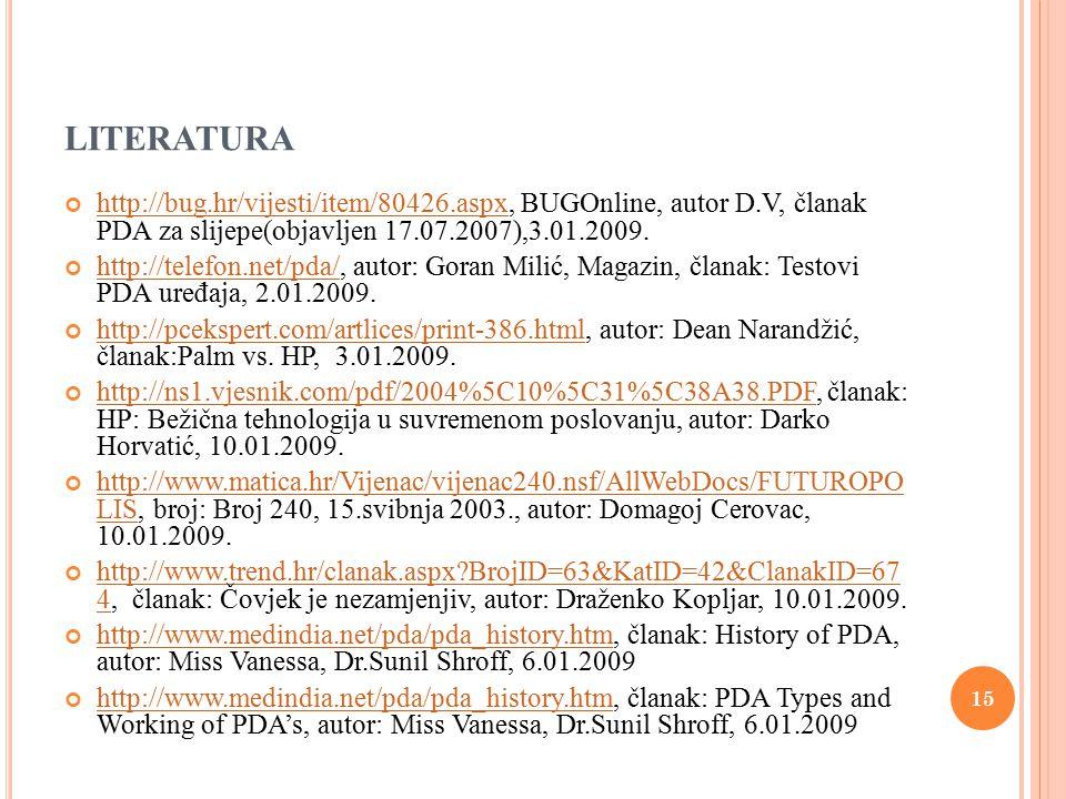 LITERATURA http://bug.hr/vijesti/item/80426.aspxhttp://bug.hr/vijesti/item/80426.aspx, BUGOnline, autor D.V, članak PDA za slijepe(objavljen 17.07.2007),3.01.2009.