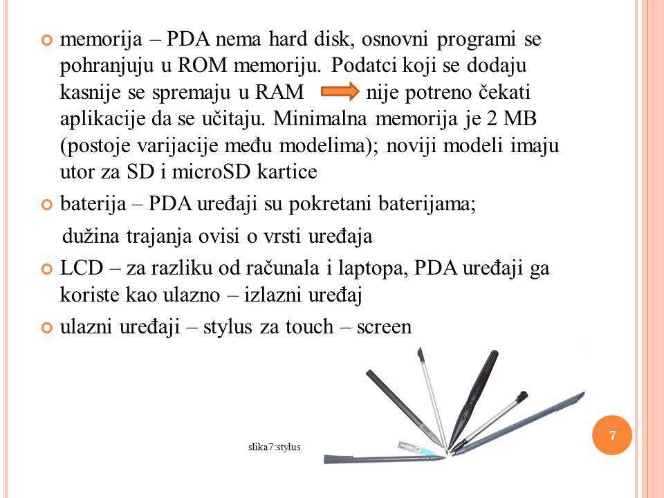 memorija – PDA nema hard disk, osnovni programi se pohranjuju u ROM memoriju.