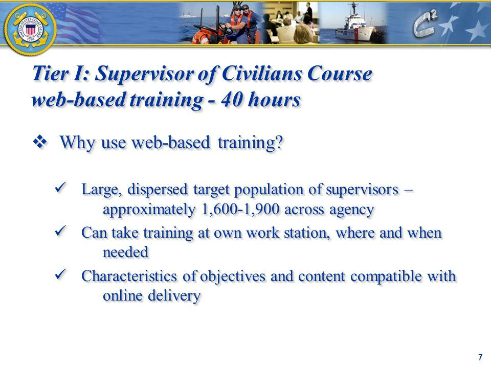 Tier I: Supervisor of Civilians Course web-based training - 40 hours C² Proprietary 7  Why use web-based training? Large, dispersed target population