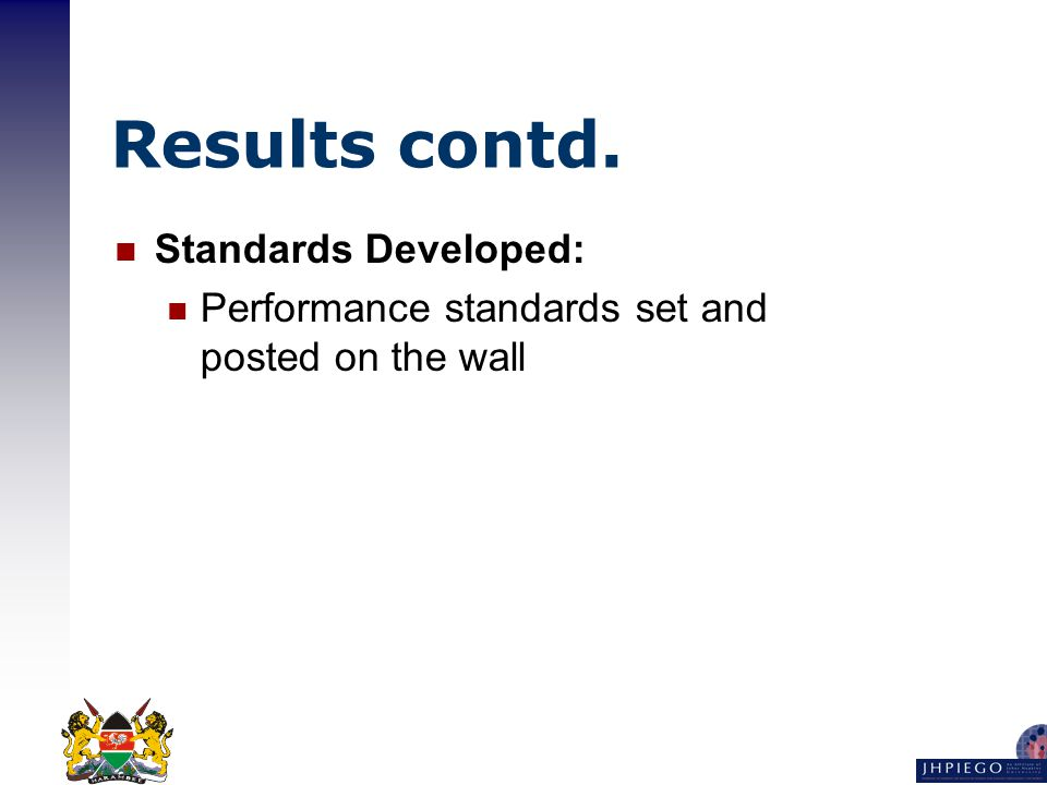 Results contd. Standards Developed: Performance standards set and posted on the wall