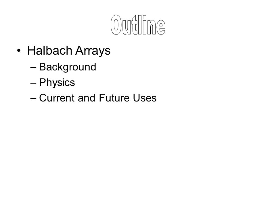 Halbach Arrays –Background –Physics –Current and Future Uses