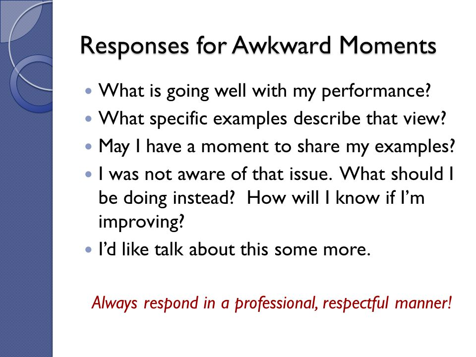 What is going well with my performance? What specific examples describe that view? May I have a moment to share my examples? I was not aware of that i