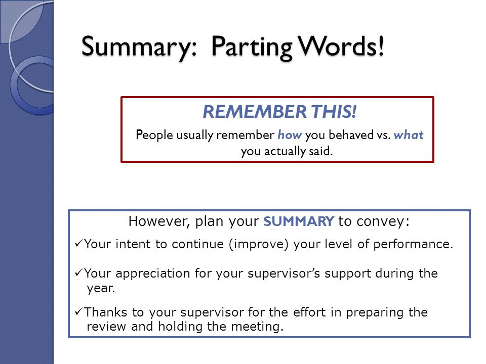 Summary: Parting Words. REMEMBER THIS. People usually remember how you behaved vs.