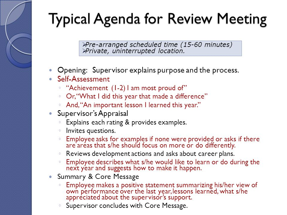 """Typical Agenda for Review Meeting Opening: Supervisor explains purpose and the process. Self-Assessment ◦ """"Achievement (1-2) I am most proud of"""" ◦ Or,"""
