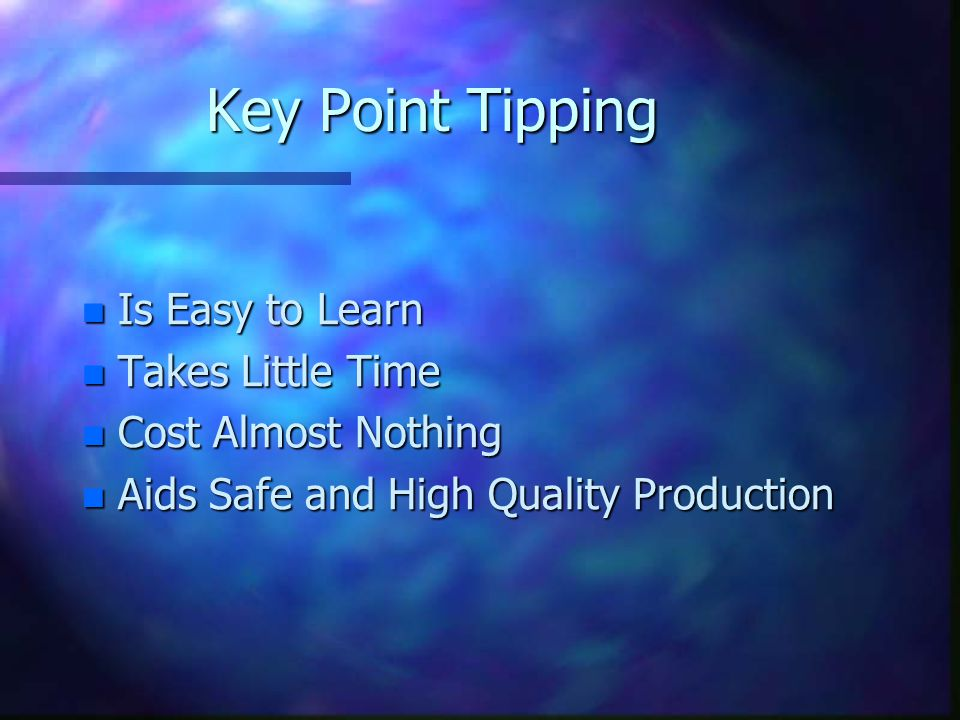 Key Point Tipping n Is Easy to Learn n Takes Little Time n Cost Almost Nothing n Aids Safe and High Quality Production
