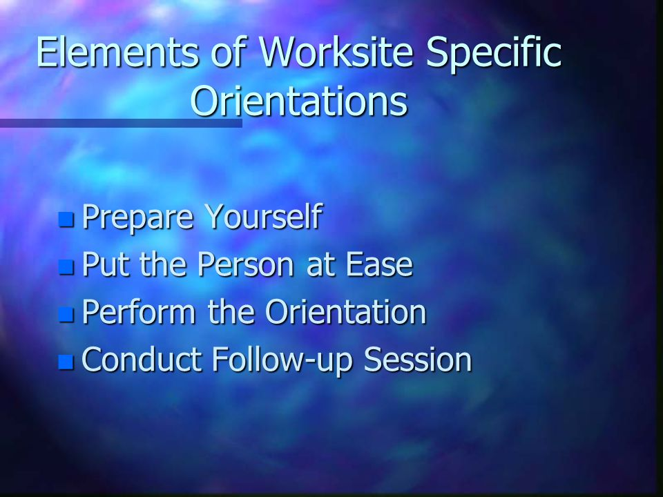 Orientation is a Worthwhile Investment in: n Improved Morale n Reduced Turnover n Greater Efficiency n Better Loss Control