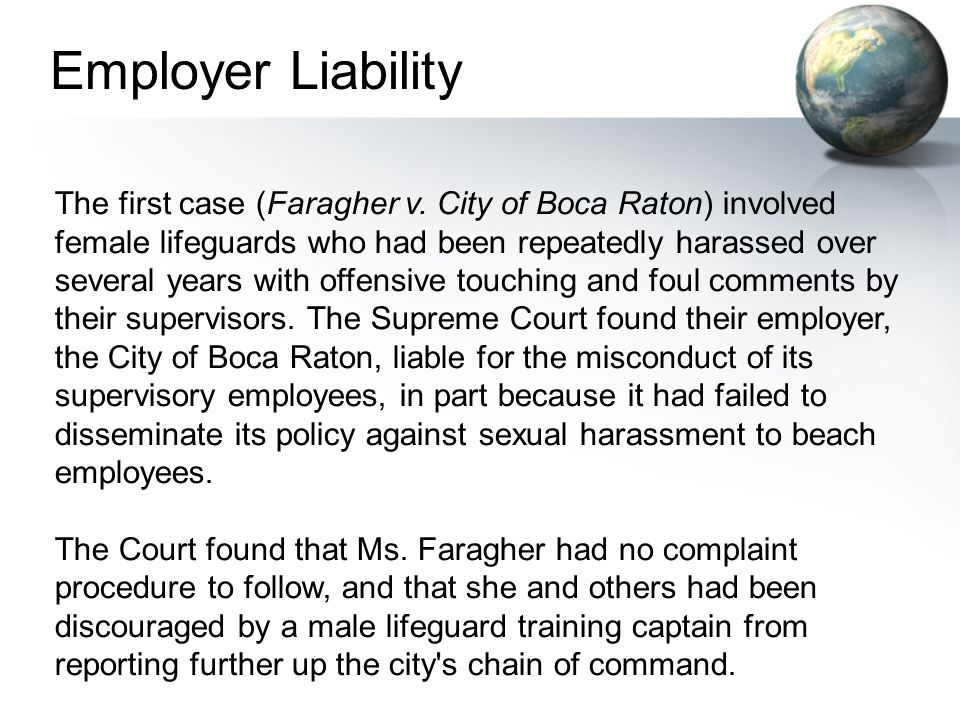 The first case (Faragher v. City of Boca Raton) involved female lifeguards who had been repeatedly harassed over several years with offensive touching