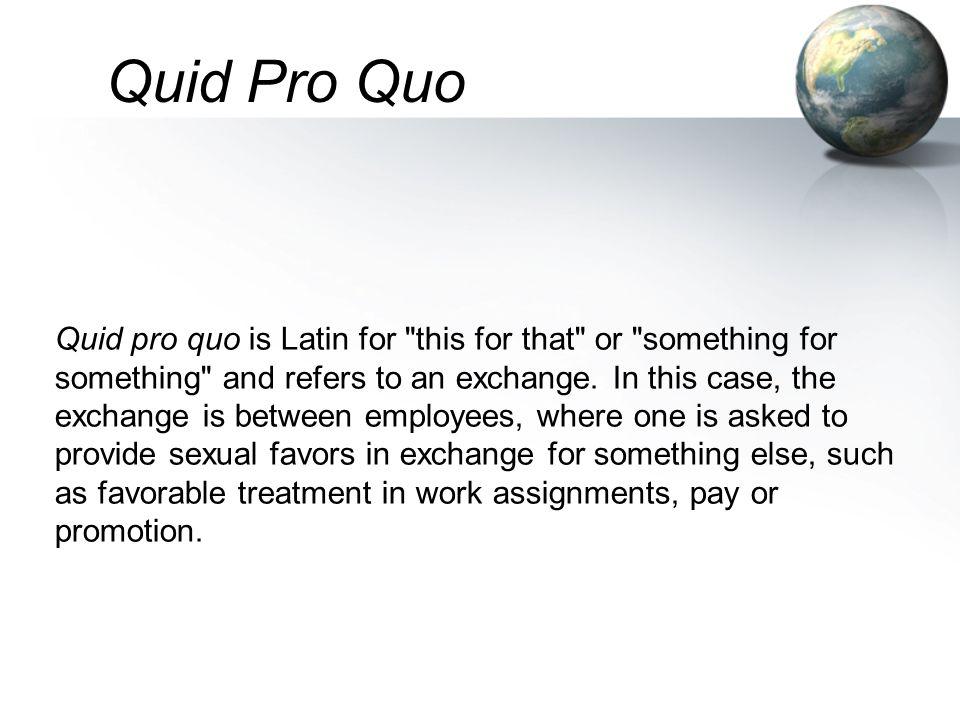 Quid pro quo is Latin for