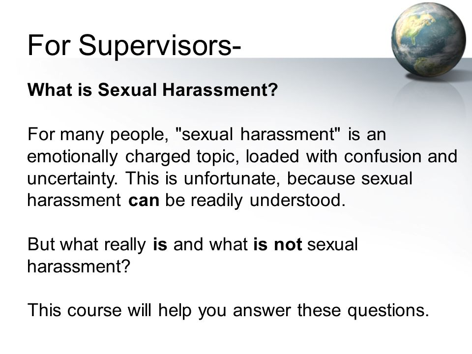 For Supervisors- What is Sexual Harassment? For many people,