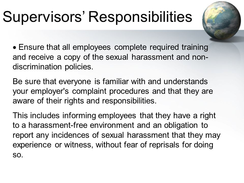  Ensure that all employees complete required training and receive a copy of the sexual harassment and non- discrimination policies. Be sure that ever