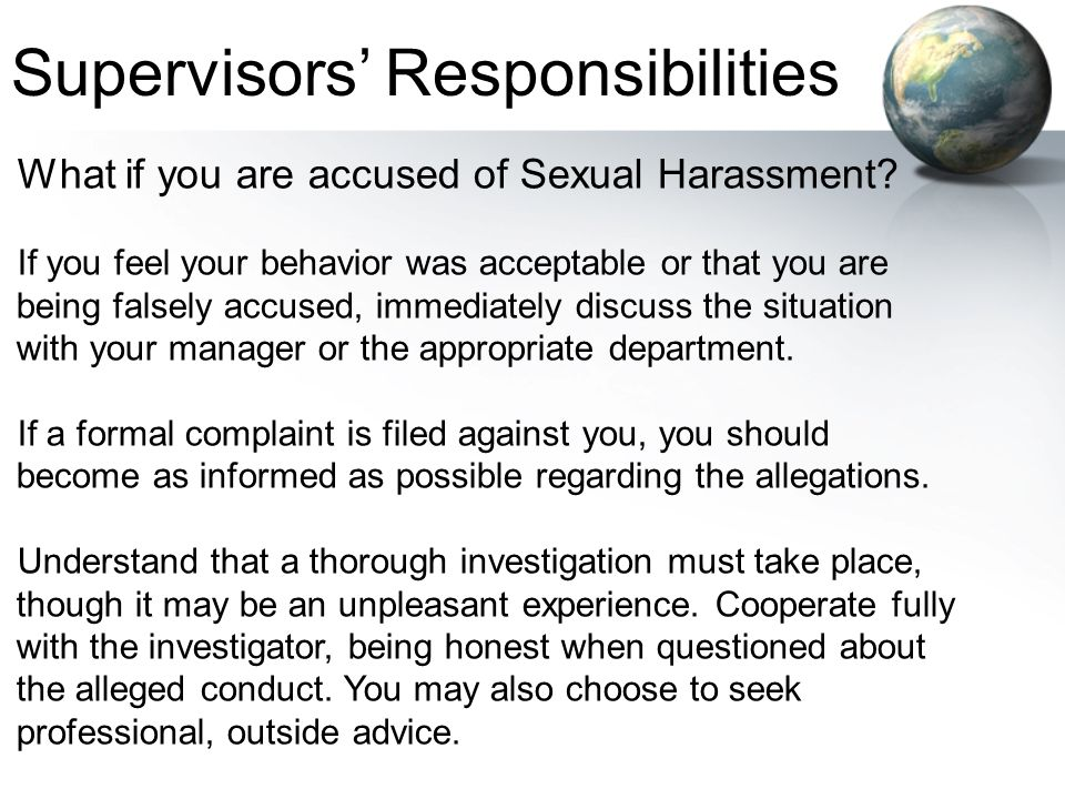 What if you are accused of Sexual Harassment? If you feel your behavior was acceptable or that you are being falsely accused, immediately discuss the