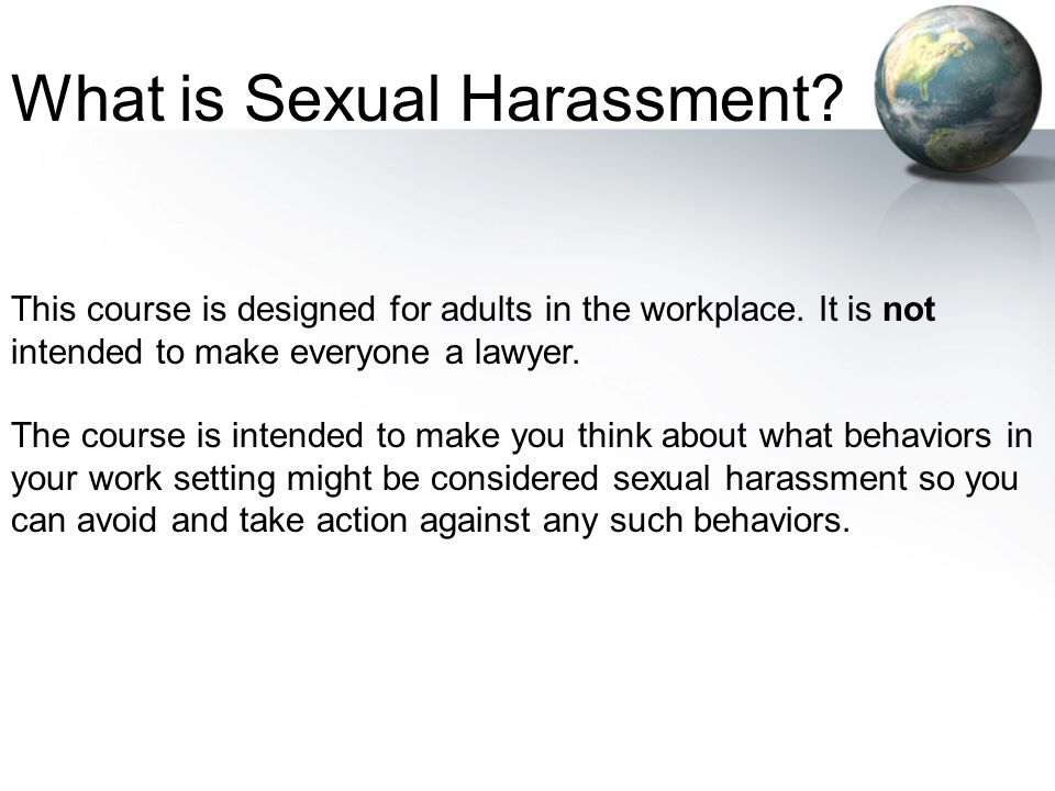 This course is designed for adults in the workplace. It is not intended to make everyone a lawyer. The course is intended to make you think about what