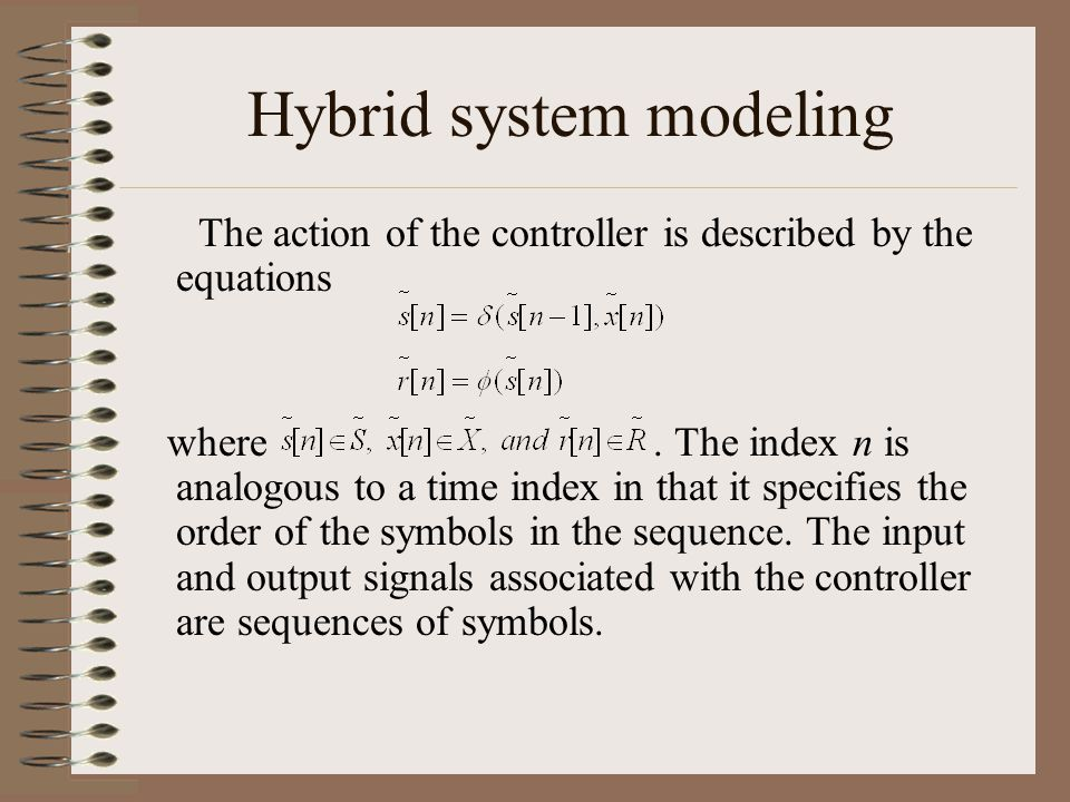 Hybrid system modeling The action of the controller is described by the equations where. The index n is analogous to a time index in that it specifies