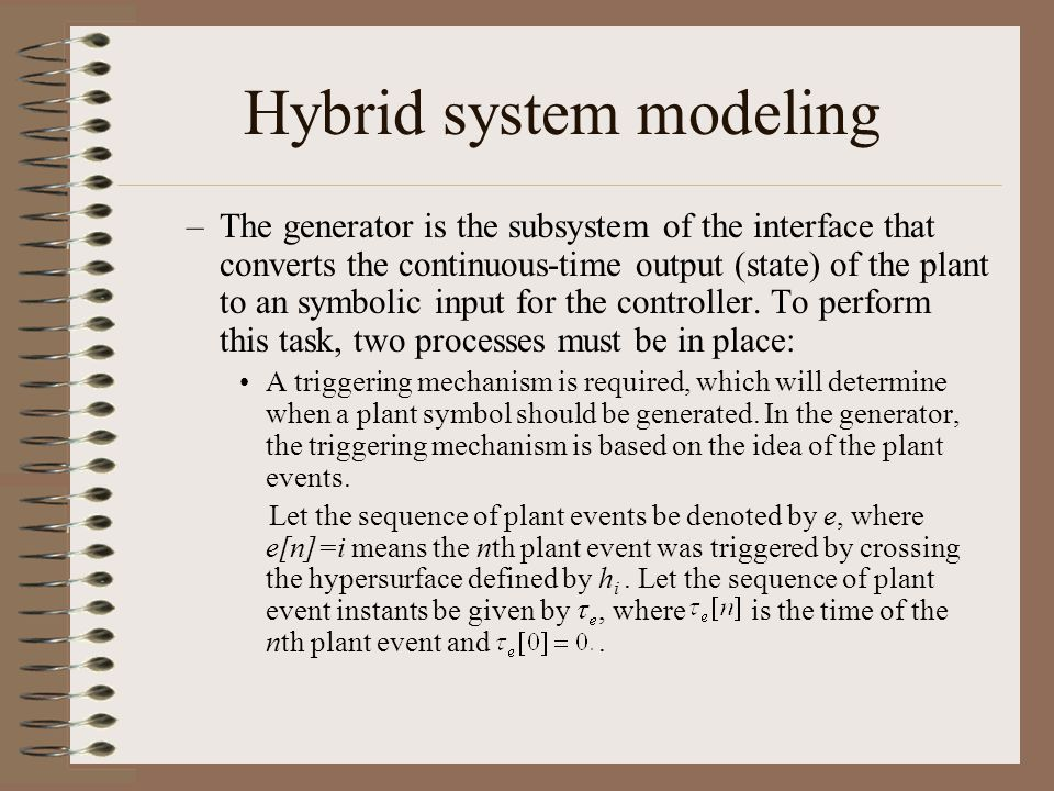 Hybrid system modeling –The generator is the subsystem of the interface that converts the continuous-time output (state) of the plant to an symbolic input for the controller.