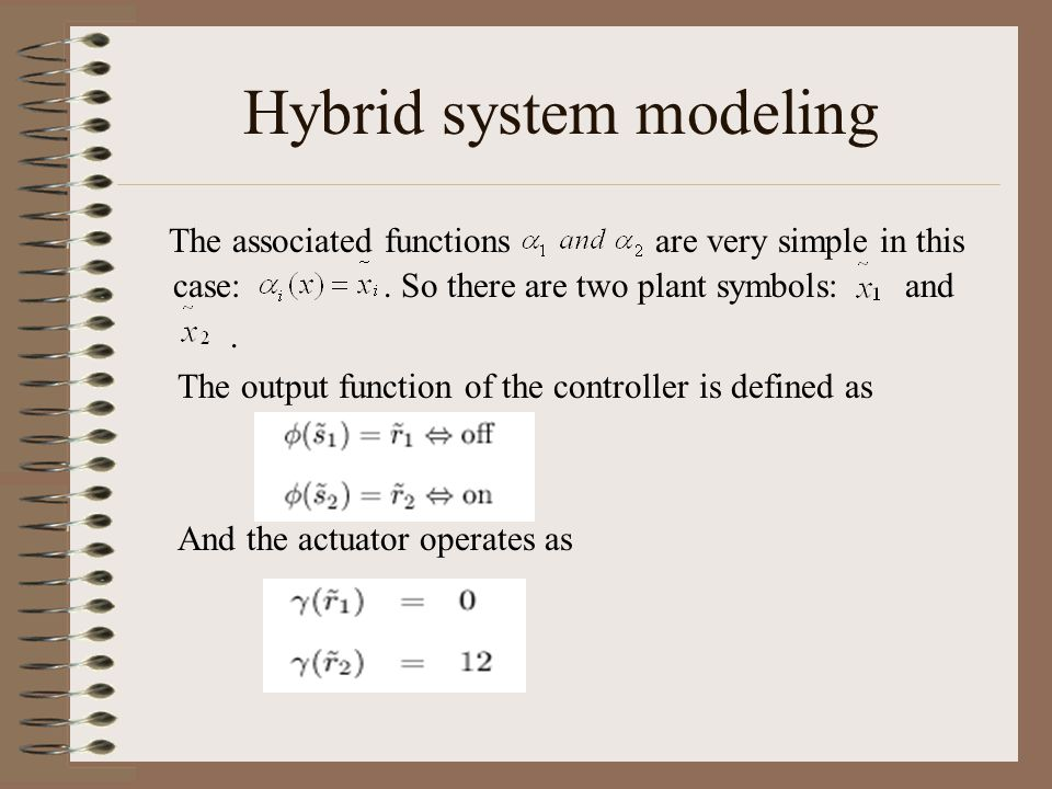 Hybrid system modeling The associated functions are very simple in this case:. So there are two plant symbols: and. The output function of the control