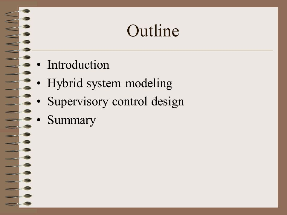 Outline Introduction Hybrid system modeling Supervisory control design Summary