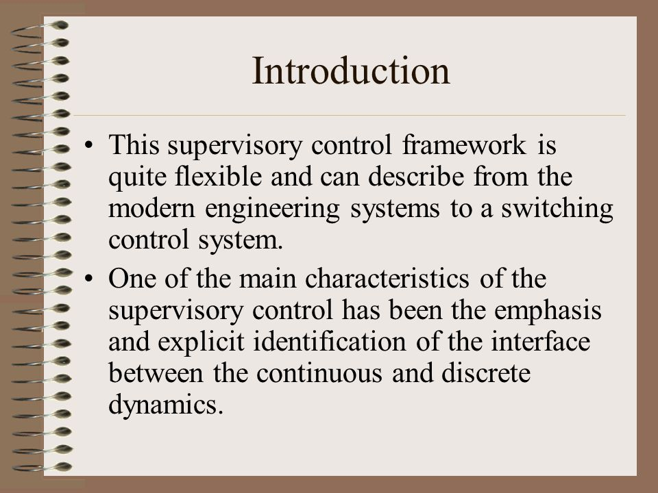 Introduction This supervisory control framework is quite flexible and can describe from the modern engineering systems to a switching control system.