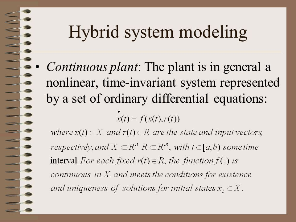 Hybrid system modeling Continuous plant: The plant is in general a nonlinear, time-invariant system represented by a set of ordinary differential equa
