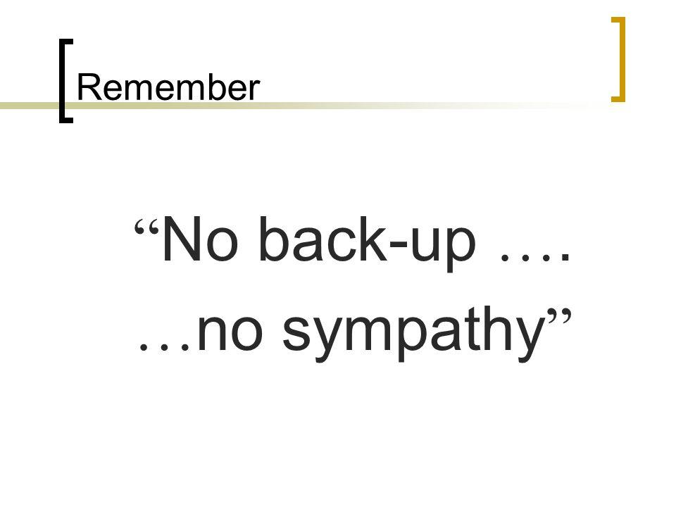 "Remember "" No back-up …. … no sympathy """
