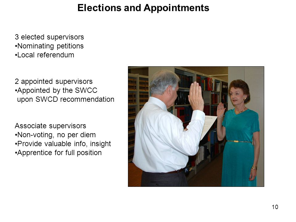 10 Elections and Appointments 3 elected supervisors Nominating petitions Local referendum 2 appointed supervisors Appointed by the SWCC upon SWCD reco