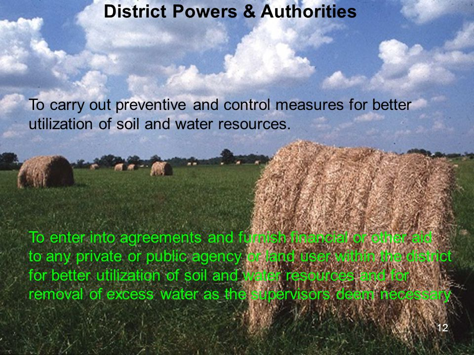 12 District Powers & Authorities To carry out preventive and control measures for better utilization of soil and water resources. To enter into agreem
