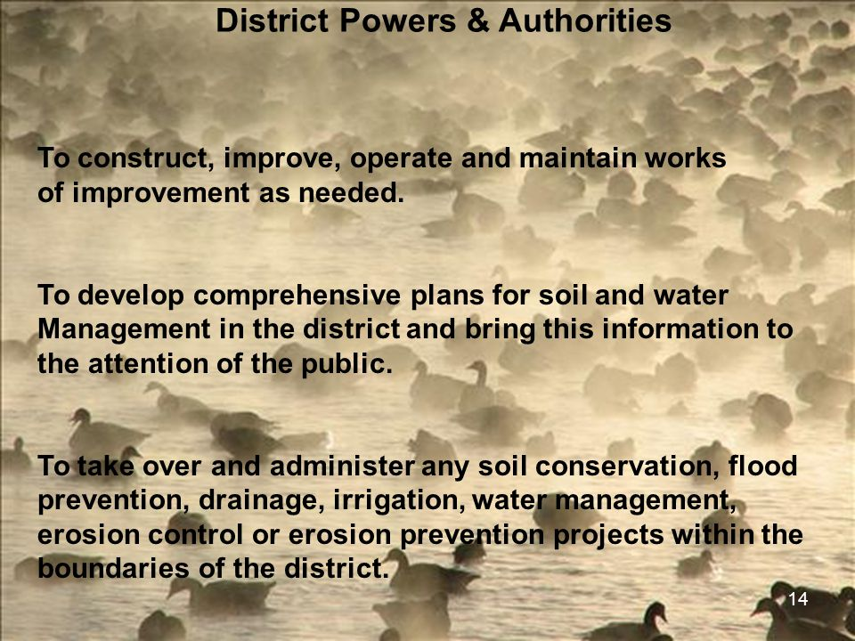 14 District Powers & Authorities To construct, improve, operate and maintain works of improvement as needed. To develop comprehensive plans for soil a