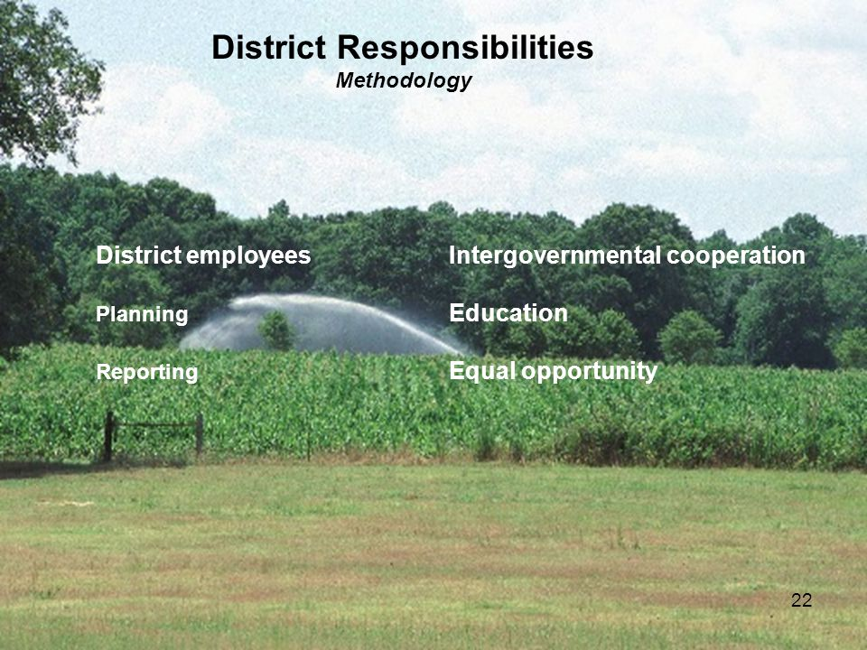 22 District Responsibilities Methodology District employees Intergovernmental cooperation Planning Education Reporting Equal opportunity 22